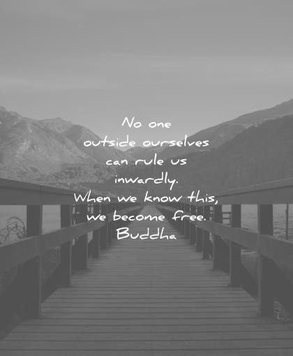 freedom quotes one outside ourselves can rule inwardly when know this become free buddha wisdom