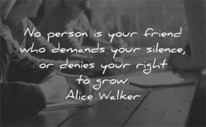freedom quotes person your friend demands silence denies right grow alice walker wisdom discussion table hands