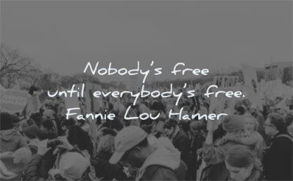 freedom quotes nobodys free until everybodys fannie lou hamer wisdom protest