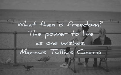 freedom quotes what power live wishes marcus tullius cicero wisdom