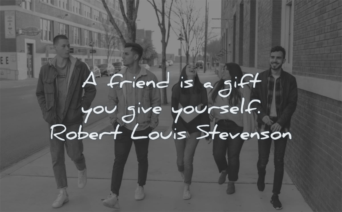 friendship quotes friend gift you give yourself robert louis stevenson wisdom people group walking street