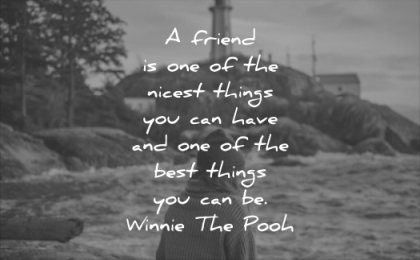 friendship quotes a friend is one of the nicest things you can have and one of the best things you can be winnie the pooh wisdom quotes water nature woman