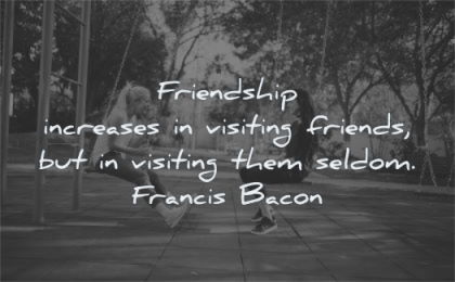 friendship quotes increases visiting friends seldom francis bacon wisdom