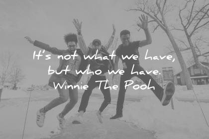 friendship quotes its not what have but who winnie the pooh wisdom