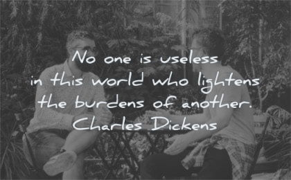 friendship quotes useless world lightens burdens another charles dickens wisdom