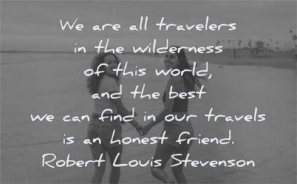 friendship quotes travelers wilderness world best find travels honest friend robert louis stevenson wisdom