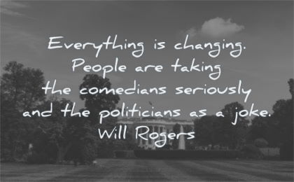 funny quotes everything changing people taking comedians seriously politicians joke will rogers wisdom capitol usa