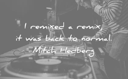 funny quotes remixed remix was back normal mitch hedberg wisdom