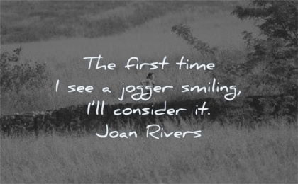 funny quotes first time see jogger smiling consider joan rivers wisdom woman running nature