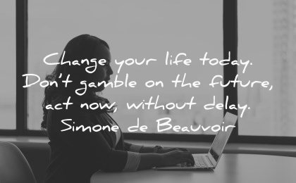 future quotes change life today dont gamble now without delay simone de beauvoir wisdom woman laptop working