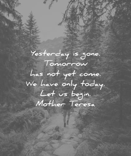 future quotes yesterday gone tomorrow has not yet come have only today let begin mother teresa wisdom