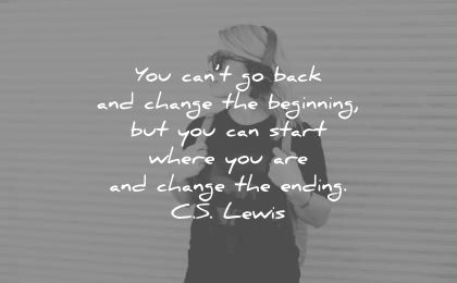 future quotes you cant go back change beginning but can start where are ending cs lewis wisdom