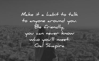 gal shapira quotes make habit talk wisdom