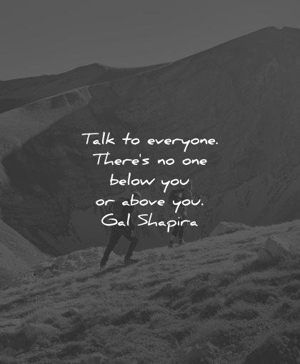 gal shapira quotes talk everyone wisdom