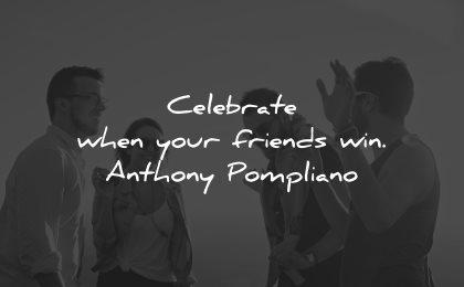 generosity quotes celebrate friends win anthony pompliano wisdom