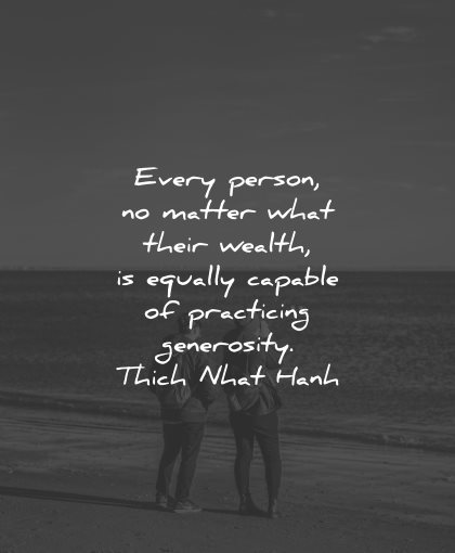 generosity quotes every person wealth equally capable practicing thich nhat hanh wisdom