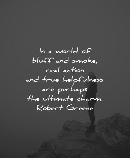 generosity quotes world bluff smoke action helpfulness robert greene wisdom