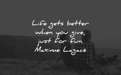 generosity quotes life gets better when give just for fun maxime lagace wisdom