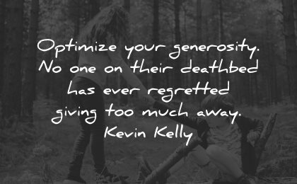 generosity quotes optimize their deathbed regretted giving much away kevin kelly wisdom