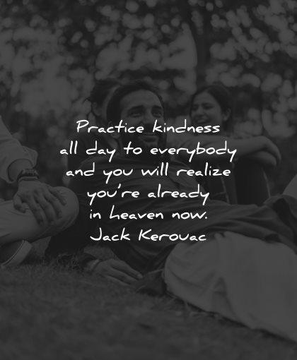 generosity quotes practice kindness everybody will realize heaven now jack kerouac wisdom