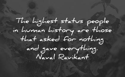 generosity quotes highest status people human history nothing gave everything naval ravikant wisdom