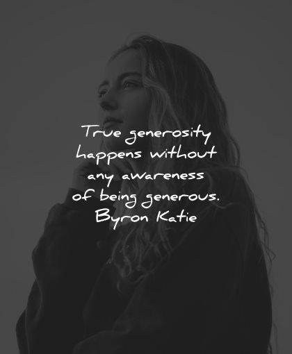 generosity quotes happens without awareness being generous byron katie wisdom