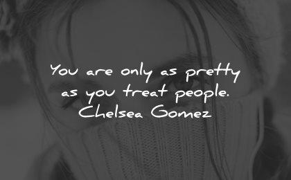 generosity quotes only pretty treat people chelsea gomez wisdom