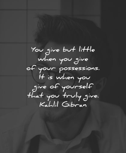 generosity quotes give little possessions yourself kahlil gibran wisdom
