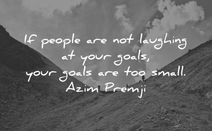 goals quotes people not laughing too small azim premji wisdom