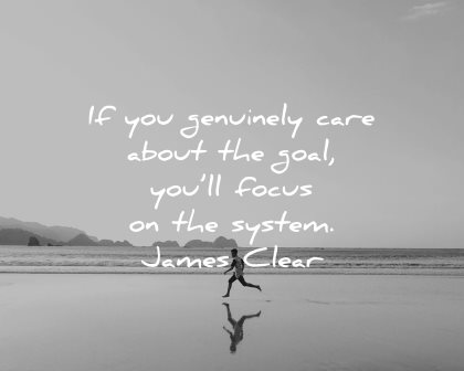 goals quotes genuiely care about will focus system james clear wisdom