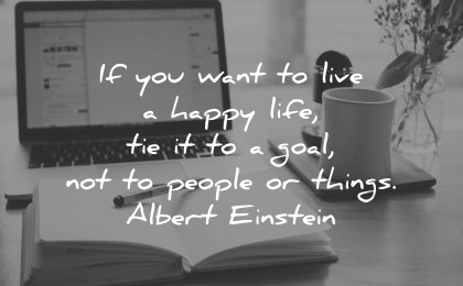 goals quotes want live happy life tie people things albert einstein wisdom