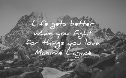 goals quotes life gets better when fight for things you love maxime lagace wisdom