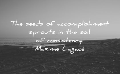 goals quotes seeds accomplishment sprouts soil consistency maxime lagace wisdom