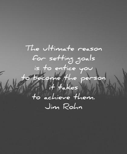 goals quotes ultimate reason setting entice become person takes achieve jim rohn wisdom nature silhouette