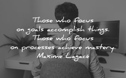 goals quotes those focus accomplish things processes achieve mastery maxime lagace wisdom