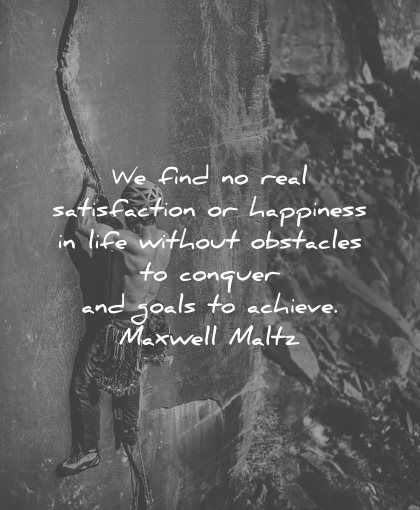 goals quotes find real satisfaction happiness life without obstacles conquer achieve maxwell maltz wisdom climb