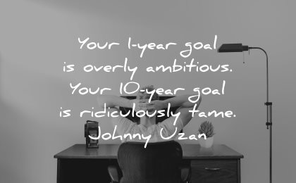 goals quotes your one year overly ambitious ten ridiculously tame johnny uzan wisdom