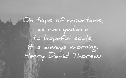 good morning quotes tops mountains everywhere hopeful souls always henry david thoreau wisdom