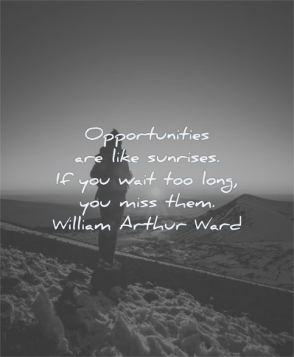 good morning quotes opportunities sunrises wait long miss william arthur ward wisdom sunrise mountain man