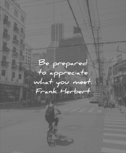 good quotes be prepared appreciate what you meet frank herbert wisdom