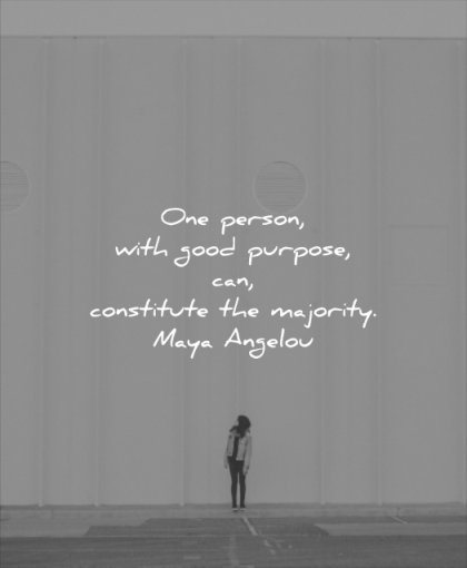 good quotes one person purpose can constitute majority maya angelou wisdom