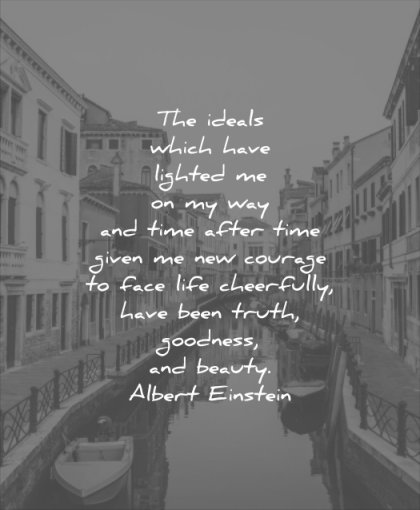 good quotes ideals have lighted time after given courage face life cheerfully truth goodness beauty albert einstein wisdom