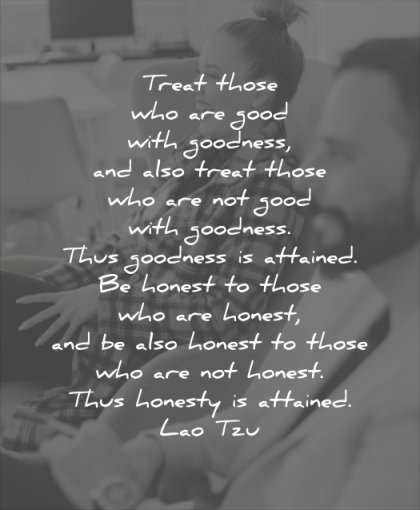 good quotes with also treat goodness attainted honest lao tzu wisdom