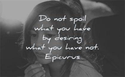 gratitude quotes spoil what you have desiring epicurus wisdom girl