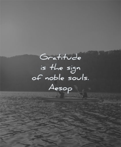 gratitude quotes the sign noble souls aesop wisdom water kayak people friends