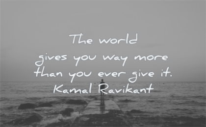 gratitude quotes world gives you way more ever give kamal ravikant wisdom water man standing dock