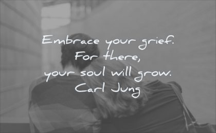 grief quotes embrace your there soul will grow carl jung wisdom people two man woman