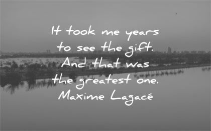 grief quotes took years see gift greatest one maxime lagace wisdom water nature