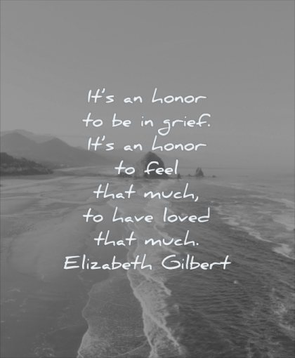 grief quotes honor grief feel that much have loved elizabeth gilbert wisdom sea water beach