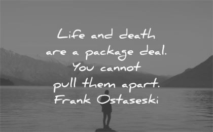 grief quotes life death package deal you cannot pull them apart frank ostaseski wisdom silhouette nature